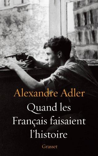 Alexadre Adler quand les francais faiseaient lhistoire